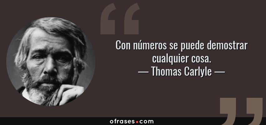 Frases de Thomas Carlyle - Con números se puede demostrar cualquier cosa.
