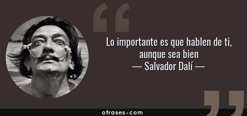 Frases de Salvador Dalí - Lo importante es que hablen de ti, aunque sea bien