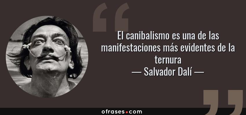 Salvador Dalí El Canibalismo Es Una De Las Manifestaciones