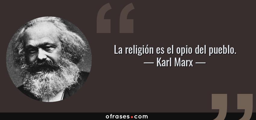 Frases de Karl Marx - La religión es el opio del pueblo.