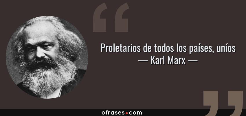 Frases de Karl Marx - Proletarios de todos los países, uníos