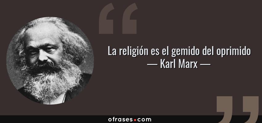 Frases de Karl Marx - La religión es el gemido del oprimido