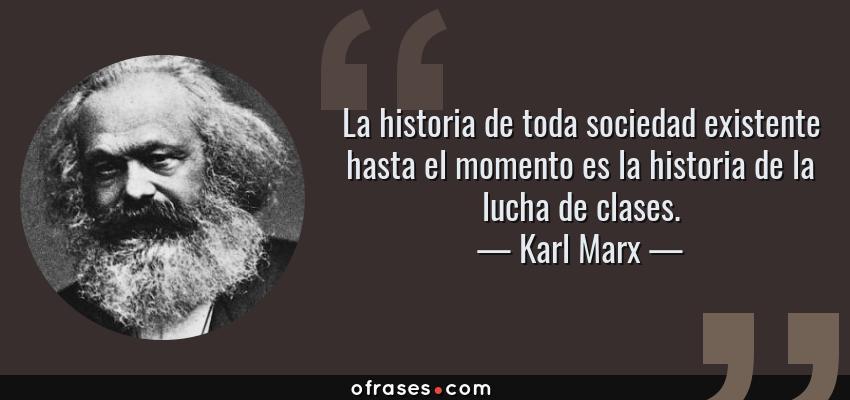 Frases de Karl Marx - La historia de toda sociedad existente hasta el momento es la historia de la lucha de clases.