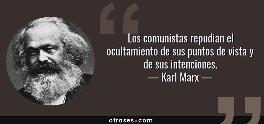 Frases de Karl Marx - Los comunistas repudian el ocultamiento de sus puntos de vista y de sus intenciones.