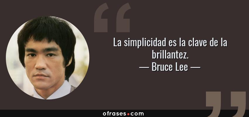 Frases de Bruce Lee - La simplicidad es la clave de la brillantez.