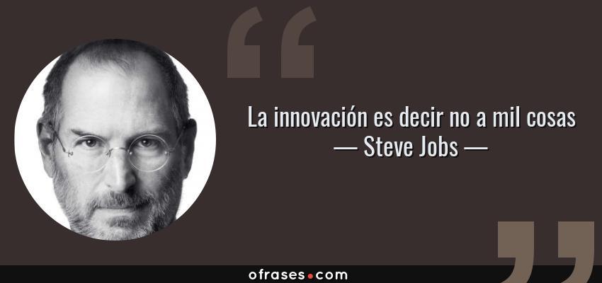 Frases de Steve Jobs - La innovación es decir no a mil cosas
