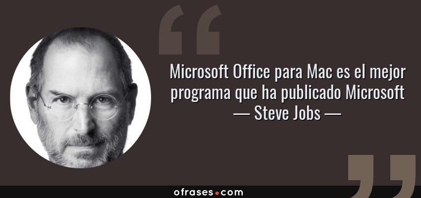 Frases de Steve Jobs - Microsoft Office para Mac es el mejor programa que ha publicado Microsoft