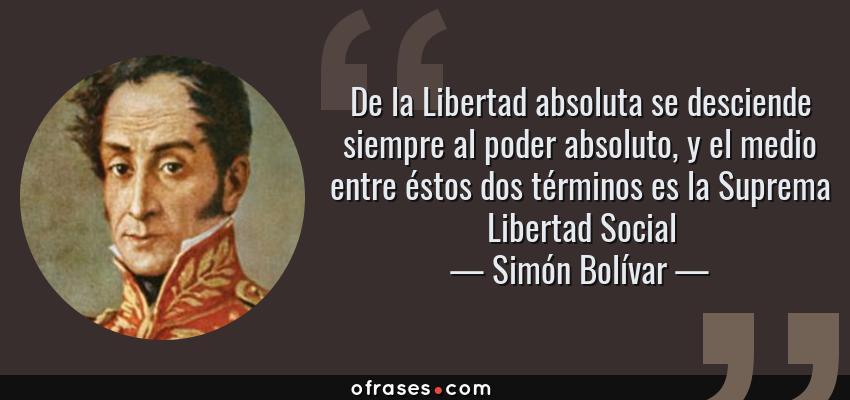 Simón Bolívar De La Libertad Absoluta Se Desciende Siempre
