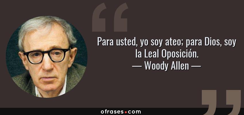 Woody Allen Para Usted Yo Soy Ateo Para Dios Soy La Leal