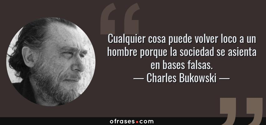 Charles Bukowski Cualquier Cosa Puede Volver Loco A Un