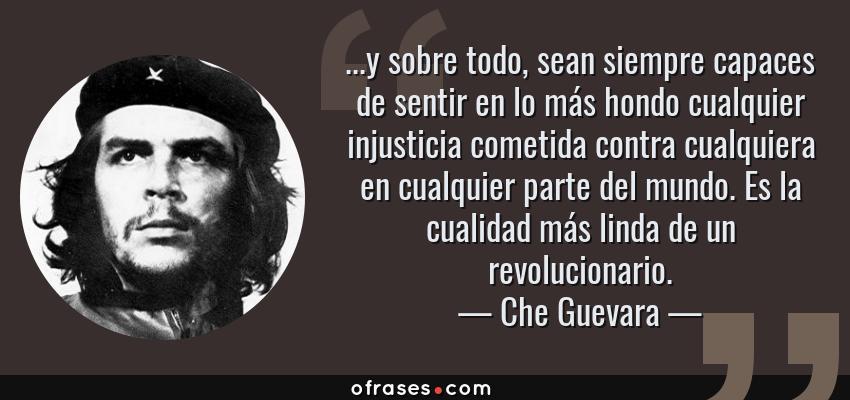Che Guevara Y Sobre Todo Sean Siempre Capaces De Sentir