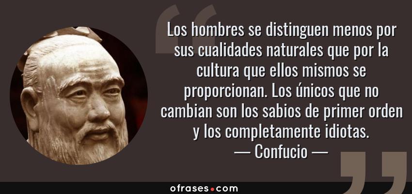 Confucio Los Hombres Se Distinguen Menos Por Sus Cualidades