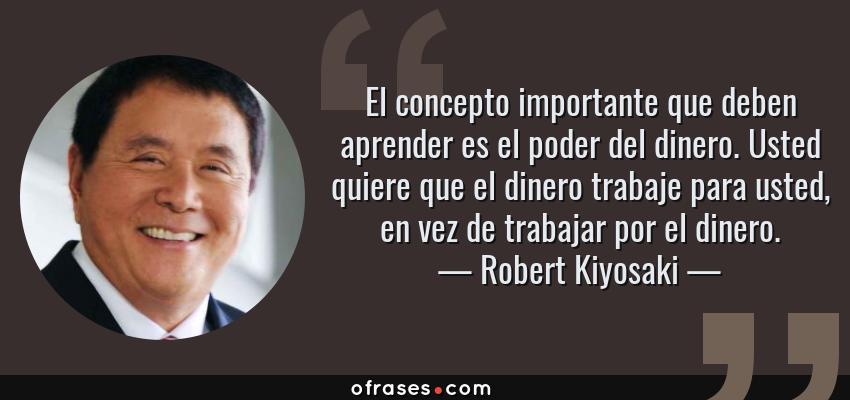 Robert Kiyosaki El Concepto Importante Que Deben Aprender