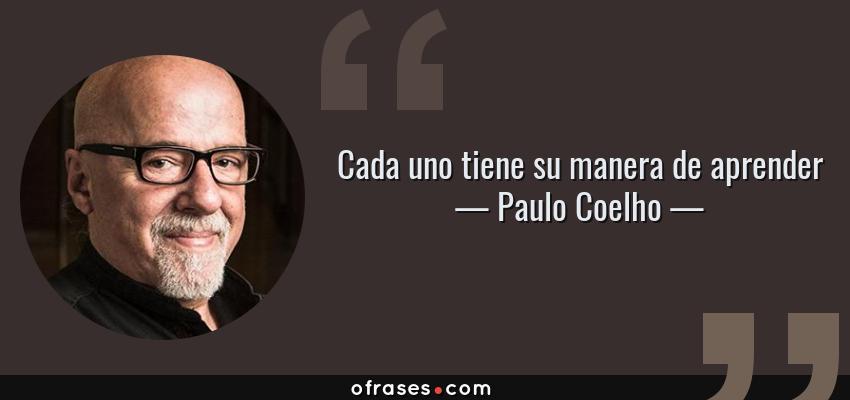 Frases de Paulo Coelho - Cada uno tiene su manera de aprender