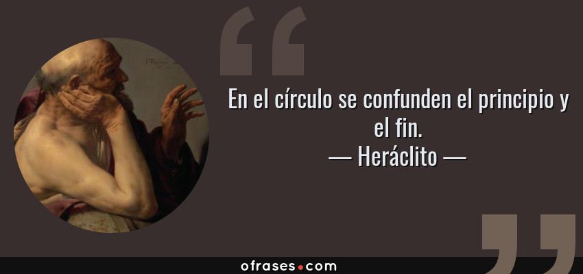 Heráclito En El Círculo Se Confunden El Principio Y El Fin