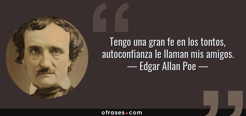 Edgar Allan Poe Tengo Una Gran Fe En Los Tontos