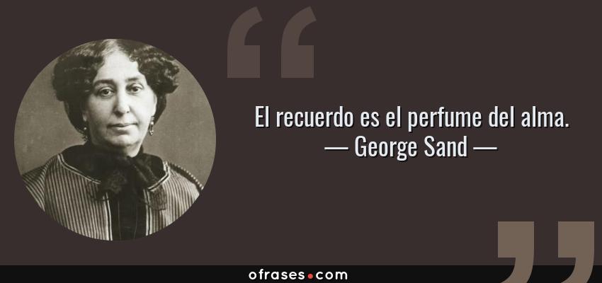 Frases de George Sand - El recuerdo es el perfume del alma.