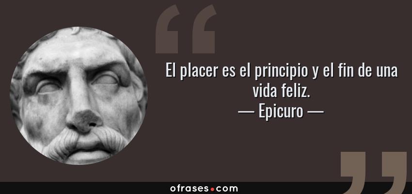 Epicuro El Placer Es El Principio Y El Fin De Una Vida