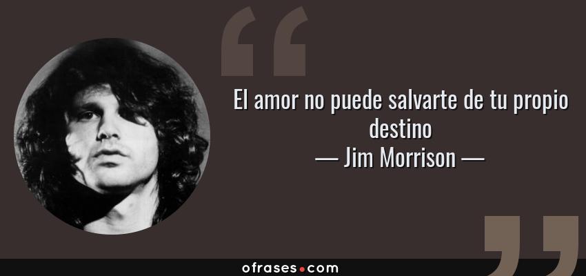 Jim Morrison El Amor No Puede Salvarte De Tu Propio Destino