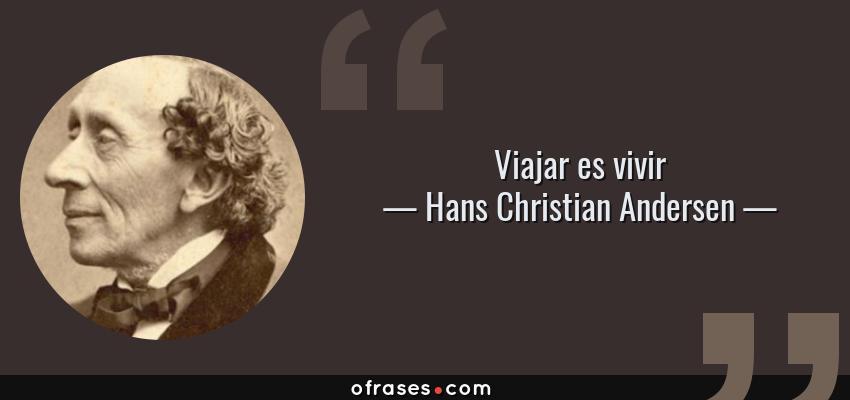 Frases de Hans Christian Andersen - Viajar es vivir
