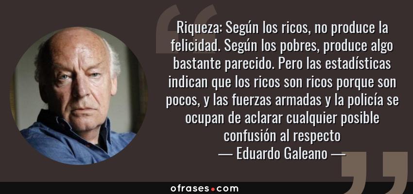 Eduardo Galeano Riqueza Según Los Ricos No Produce La