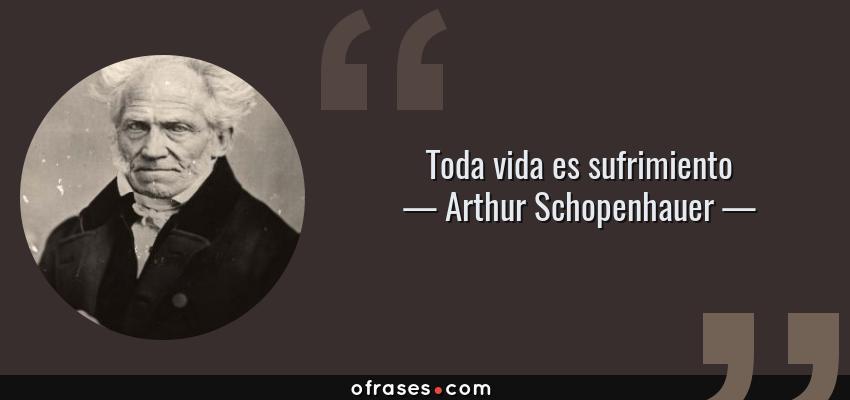 Arthur Schopenhauer Toda Vida Es Sufrimiento