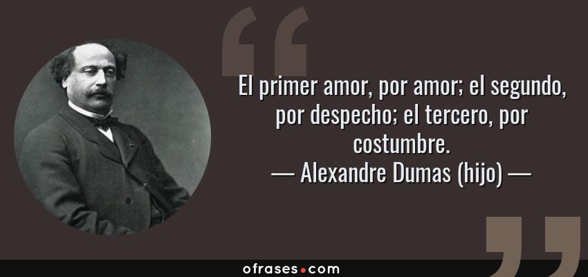 Alexandre Dumas Hijo El Primer Amor Por Amor El Segundo Por