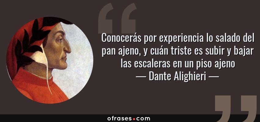 Dante Alighieri Conocerás Por Experiencia Lo Salado Del Pan