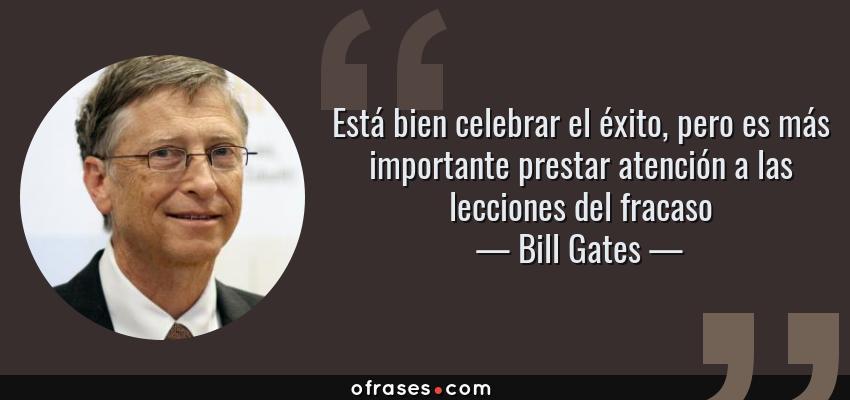 Frases de Bill Gates - Está bien celebrar el éxito, pero es más importante prestar atención a las lecciones del fracaso
