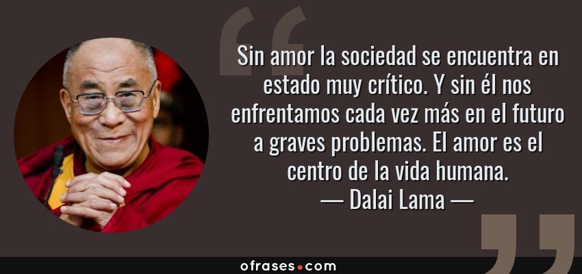 Dalai Lama Sin Amor La Sociedad Se Encuentra En Estado Muy Critico