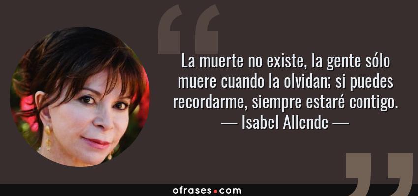 Isabel Allende La Muerte No Existe La Gente Sólo Muere