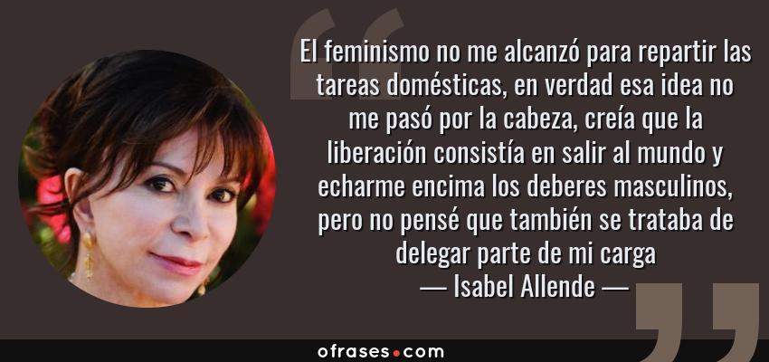 Isabel Allende El Feminismo No Me Alcanzó Para Repartir Las