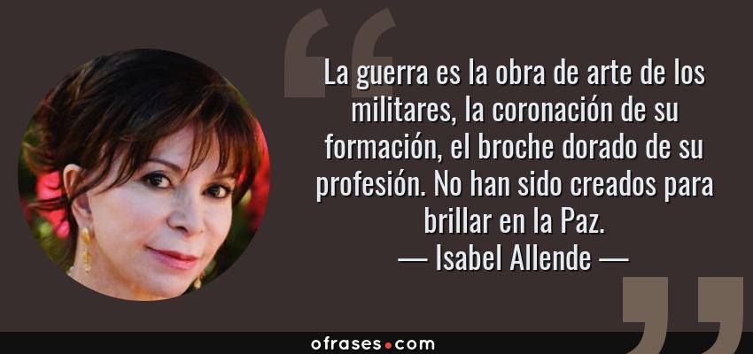Isabel Allende La Guerra Es La Obra De Arte De Los