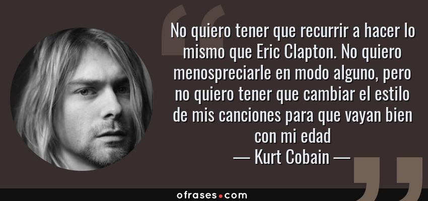 Kurt Cobain No Quiero Tener Que Recurrir A Hacer Lo Mismo