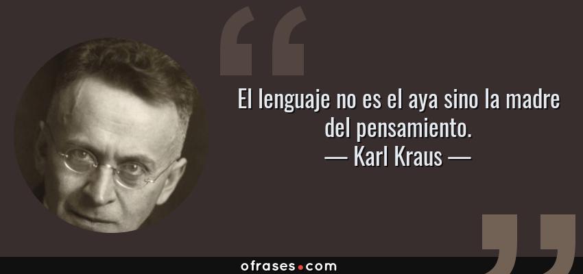 Karl Kraus El Lenguaje No Es El Aya Sino La Madre Del