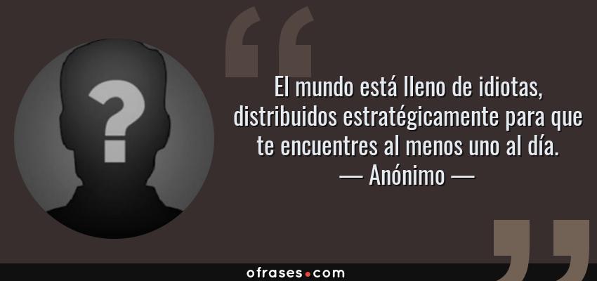 Anónimo El Mundo Está Lleno De Idiotas Distribuidos