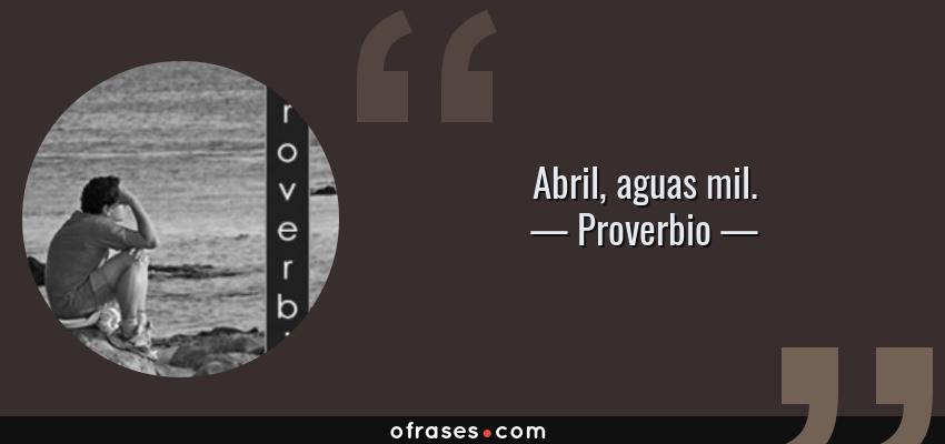 Frases de Proverbio - Abril, aguas mil.