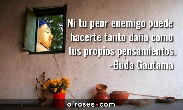 Buda Gautama Ni tu peor enemigo puede hacerte tanto daño como tus propios pensamientos.
