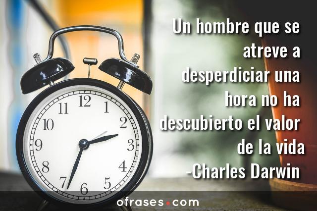 Charles Darwin Un hombre que se atreve a desperdiciar una hora no ha descubierto el valor de la vida