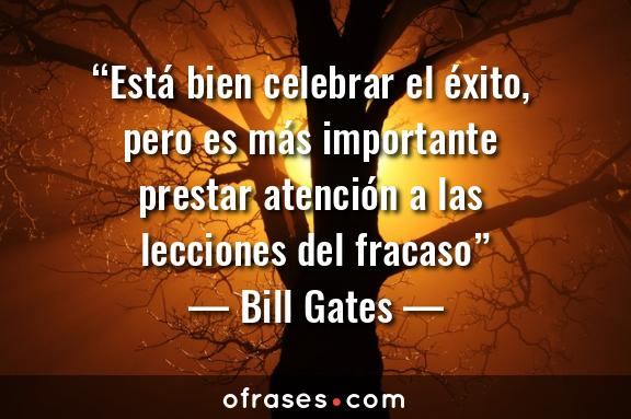 Bill Gates Está bien celebrar el éxito, pero es más importante prestar atención a las lecciones del fracaso