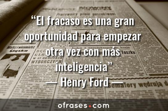 Henry Ford El fracaso es una gran oportunidad para empezar otra vez con más inteligencia