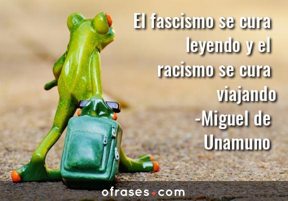 Miguel de Unamuno El fascismo se cura leyendo y el racismo se cura viajando