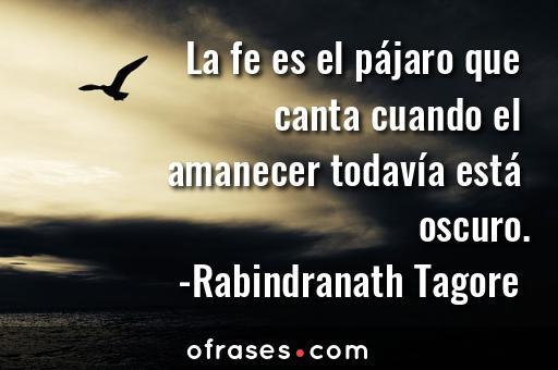 Rabindranath Tagore La Fe Es El Pájaro Que Canta Cuando El