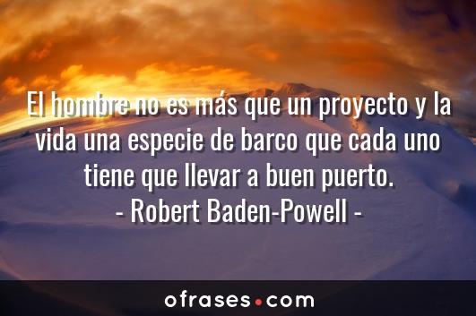 Robert Baden Powell El Hombre No Es Más Que Un Proyecto Y
